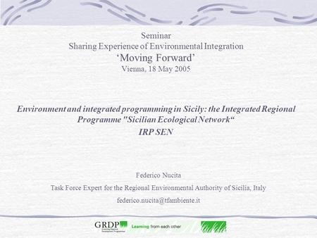 Seminar Sharing Experience of Environmental Integration 'Moving Forward' Vienna, 18 May 2005 Environment and integrated programming in Sicily: the Integrated.