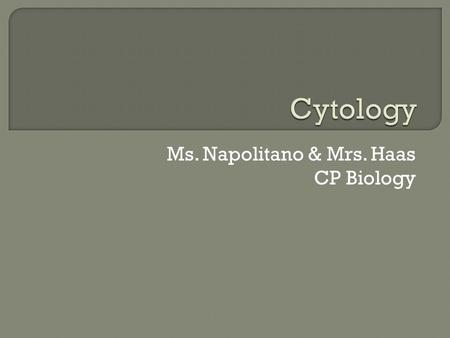 Ms. Napolitano & Mrs. Haas CP Biology