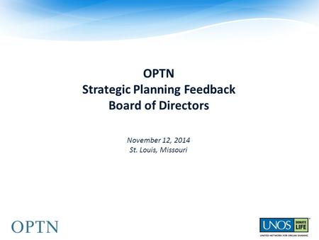 November 12, 2014 St. Louis, Missouri OPTN Strategic Planning Feedback Board of Directors.