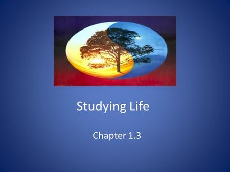 "Studying Life Chapter 1.3. What is ""Biology"" Biology is the science that seeks to understand the living world ""The study of life and how they interact"""