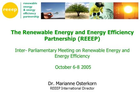 The Renewable Energy and Energy Efficiency Partnership (REEEP) Inter- Parliamentary Meeting on Renewable Energy and Energy Efficiency October 6-8 2005.