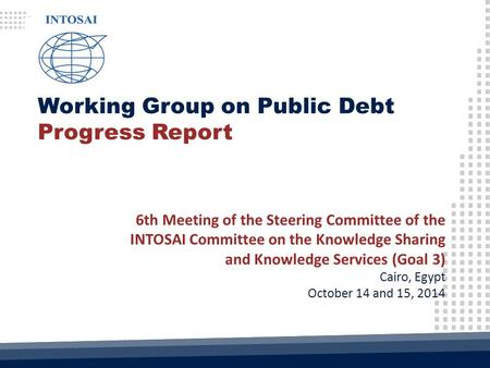 Working Group on Public Debt Progress Report 6th Meeting of the Steering Committee of the INTOSAI Committee on the Knowledge Sharing and Knowledge Services.
