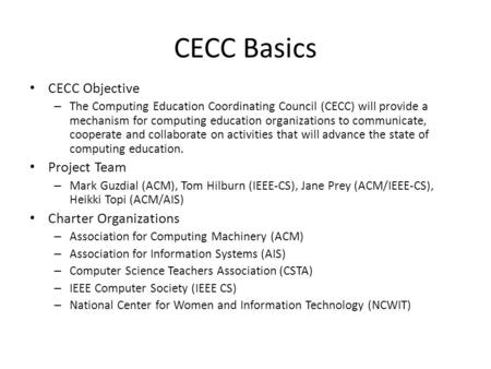 CECC Basics CECC Objective – The Computing Education Coordinating Council (CECC) will provide a mechanism for computing education organizations to communicate,