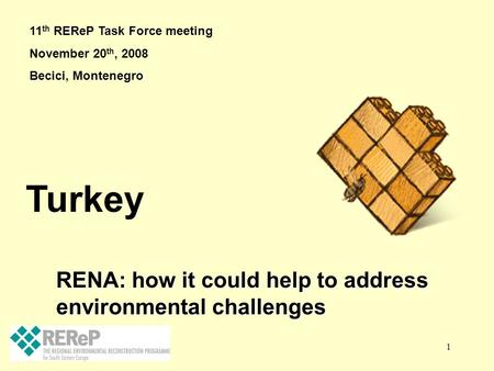 1 RENA: how it could help to address environmental challenges RENA: how it could help to address environmental challenges Turkey 11 th REReP Task Force.