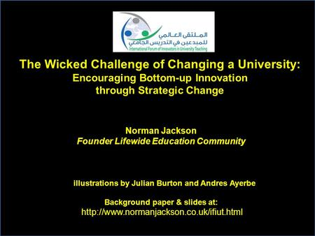 Norman Jackson Founder Lifewide Education Community illustrations by Julian Burton and Andres Ayerbe Background paper & slides at: The Wicked Challenge.