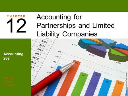 Warren Reeve Duchac Accounting 26e Accounting for Partnerships and Limited Liability Companies 12 C H A P T E R human/iStock/360/Getty Images.
