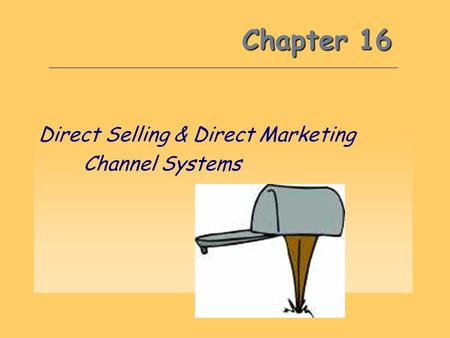 Chapter 16 Direct Selling & Direct Marketing Channel Systems.