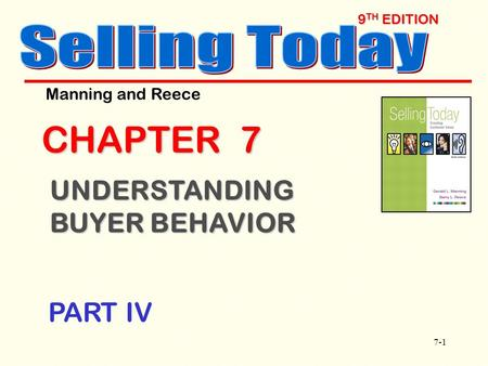 7-1 9 TH EDITION CHAPTER 7 UNDERSTANDING BUYER BEHAVIOR Manning and Reece PART IV.