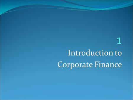 introduction of corporate finance The principles of corporate finance affect every decision maker in a corporation, whether they're making high-level calls on acquisitions or investments, or choosing a vendor to service the.