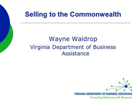 Selling to the Commonwealth Wayne Waldrop Virginia Department of Business Assistance.