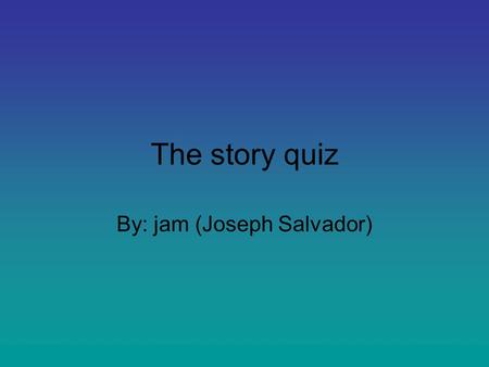The story quiz By: jam (Joseph Salvador). The town Your friend offers you a map for the woods. Do you except it? Except Reject.
