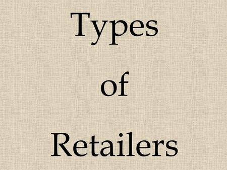 Types of Retailers.