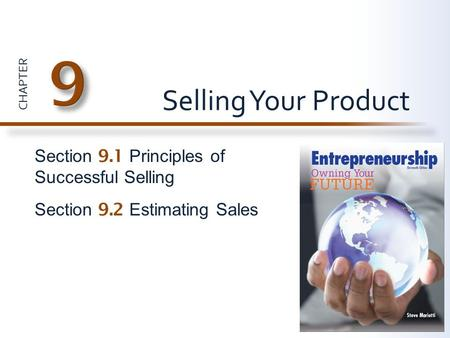 CHAPTER Section 9.1 Principles of Successful Selling Section 9.2 Estimating Sales Selling Your Product.