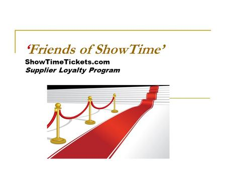 'Friends of ShowTime' ShowTimeTickets.com Supplier Loyalty Program.