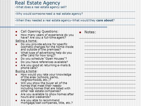 Real Estate Agency -What does a real estate agency sell? _____________________________________________________________________ -Why would someone need.