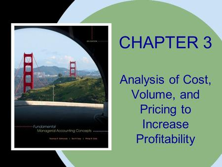 The McGraw-Hill Companies, Inc. 2008McGraw-Hill/Irwin CHAPTER 3 Analysis of Cost, Volume, and Pricing to Increase Profitability.