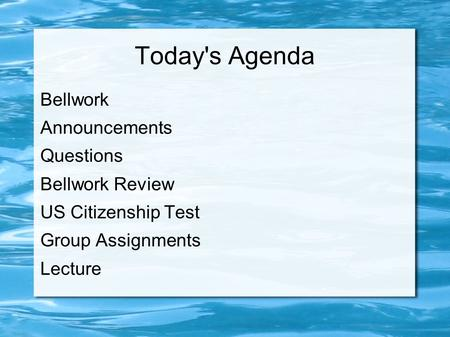 Today's Agenda Bellwork Announcements Questions Bellwork Review US Citizenship Test Group Assignments Lecture.