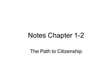 Notes Chapter 1-2 The Path to Citizenship. Who is a citizen ? With few exceptions anyone born in the U. S., Washington D.C., and U.S. Territories. Children.