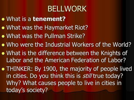 BELLWORK What is a tenement? What is a tenement? What was the Haymarket Riot? What was the Haymarket Riot? What was the Pullman Strike? What was the Pullman.