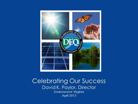 Celebrating Our Success David K. Paylor, Director Environment Virginia April 2013.