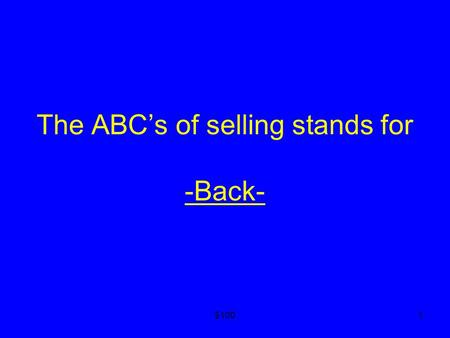 $1001 The ABC's of selling stands for -Back- -Back-
