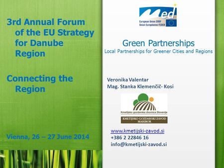 Green Partnerships Local Partnerships for Greener Cities and Regions 3rd Annual Forum of the EU Strategy for Danube Region Connecting the Region Vienna,