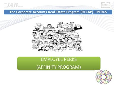 Employees within the region, state, nation and world. The Corporate Accounts Real Estate Program (RECAP) + PERKS EMPLOYEE PERKS (AFFINITY PROGRAM)