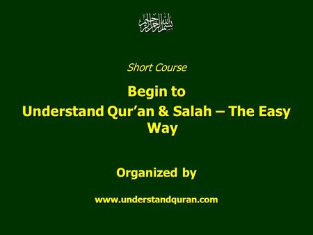 Short Course Begin to Understand Qur'an & Salah – The Easy Way Organized by www.understandquran.com.
