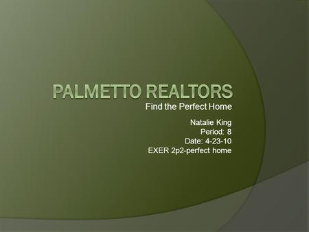 Find the Perfect Home Natalie King Period: 8 Date: 4-23-10 EXER 2p2-perfect home.