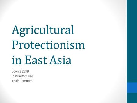 Agricultural Protectionism in East Asia Econ 3313B Instructor: Han Thaís Tambara.