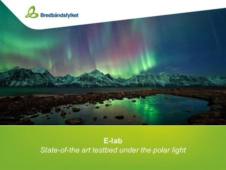 E-lab State-of-the art testbed under the polar light.