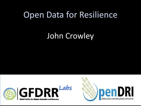 Open Data for Resilience John Crowley. To use science, technology & innovation to inform decision making and reduce the vulnerability of the developing.