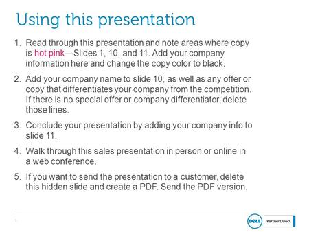 1 Using this presentation 1.Read through this presentation and note areas where copy is hot pink—Slides 1, 10, and 11. Add your company information here.