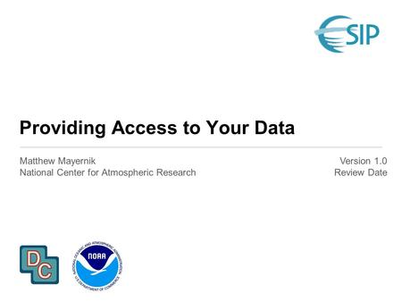 Providing Access to Your Data Matthew Mayernik National Center for Atmospheric Research Version 1.0 Review Date.