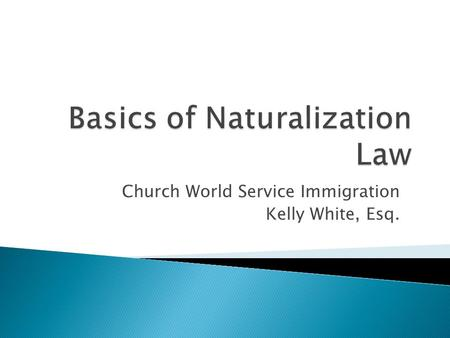 Church World Service Immigration Kelly White, Esq.