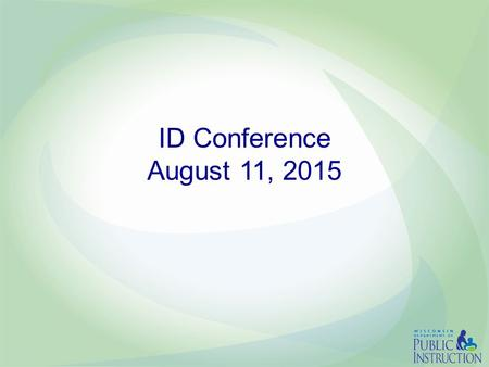 ID Conference August 11, 2015 Act 55: the 2015-17 Biennial Budget You will also be able find the summary document here: