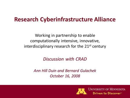 Research Cyberinfrastructure Alliance Working in partnership to enable computationally intensive, innovative, interdisciplinary research for the 21 st.