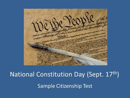 National Constitution Day (Sept. 17 th ) Sample Citizenship Test.