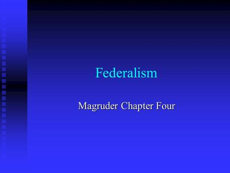 Federalism Magruder Chapter Four. Federalism and the Division of Power Section One.