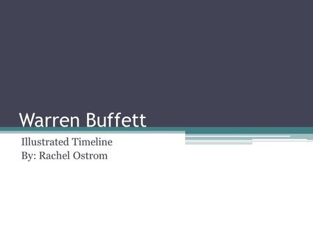 Warren Buffett Illustrated Timeline By: Rachel Ostrom.