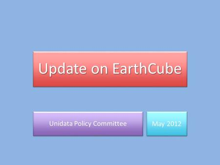 Update on EarthCube Unidata Policy Committee May 2012.