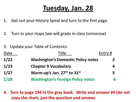 Tuesday, Jan. 28 1.Get out your History Spiral and turn to the first page. 2.Turn in your maps (we will grade in class tomorrow) 3. Update your Table of.