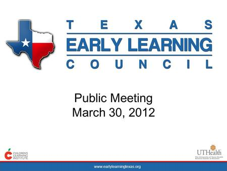 Www.earlylearningtexas.org Public Meeting March 30, 2012.