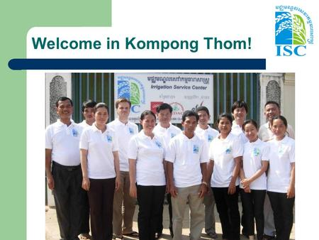Welcome in Kompong Thom!. Irrigation Service Centre Project Coordination meeting 24 August 2010.