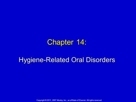 Chapter 14: Hygiene-Related Oral Disorders Copyright © 2011, 2007 Mosby, Inc., an affiliate of Elsevier. All rights reserved.