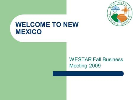 WELCOME TO NEW MEXICO WESTAR Fall Business Meeting 2009.