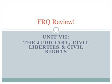 UNIT VII: THE JUDICIARY, CIVIL LIBERTIES & CIVIL RIGHTS FRQ Review!