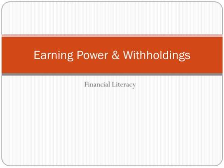 Financial Literacy Earning Power & Withholdings. Standard 2 Students will understand sources of income and the relationship between income and career.