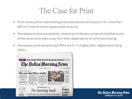 1  Print revenue from advertising and subscriptions still account for more than 65% of most all metro papers total revenue.  Newspapers have successfully.