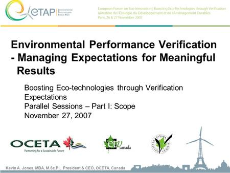 Kevin A. Jones, MBA, M.Sc.Pl., President & CEO, OCETA, Canada Environmental Performance Verification - Managing Expectations for Meaningful Results Boosting.